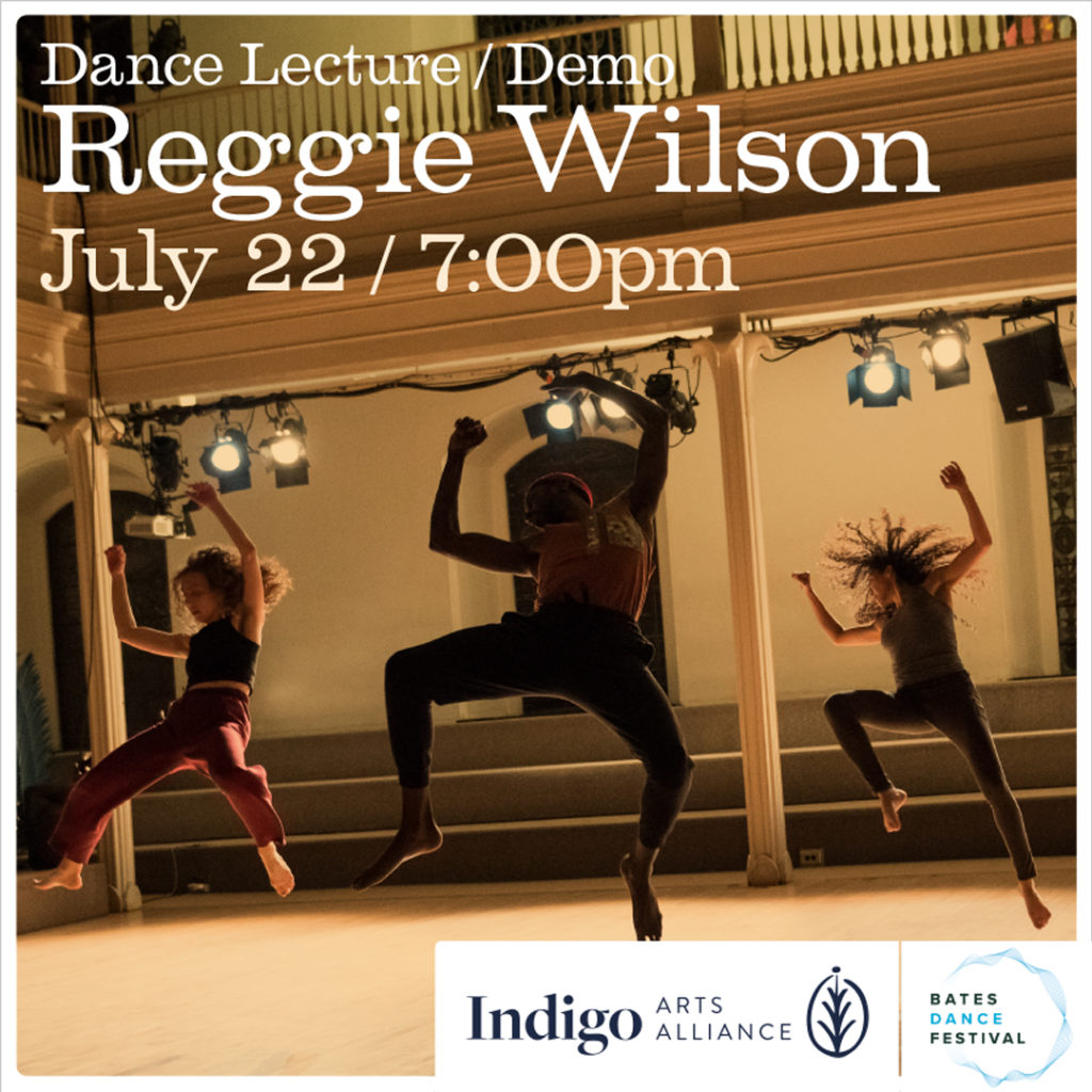 An Inside Dance conversation with internationally renowned choreographer, Reggie Wilson in partnership with Bates Dance Festival.