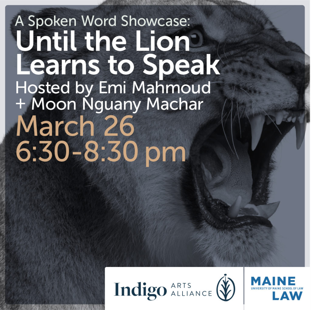 "Justice For Women and Indigo Arts Alliance presents: An Evening of Spoken Word Poetry with Nyamuon Nguany Machar (aka— Moon) and Emi Mahmoud ""Until the Lion Learns to Speak, The Tale will Glorify the Hunter"""