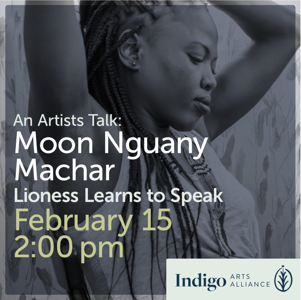 Artist Talk with Moon Nguany Machar, Lioness Learns to Speak